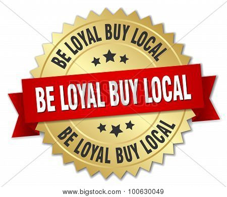 Be Loyal Buy Local 3D Gold Badge With Red Ribbon