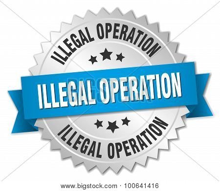 Illegal Operation 3D Silver Badge With Blue Ribbon