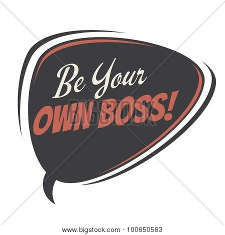 be your own boss retro speech bubble