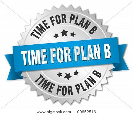 Time For Plan B 3D Silver Badge With Blue Ribbon