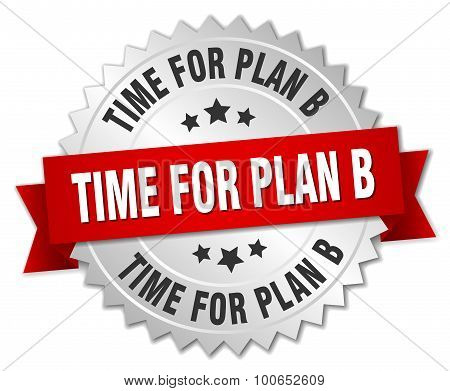 Time For Plan B 3D Silver Badge With Red Ribbon