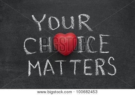 Your Choice Matters