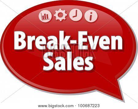 Speech bubble dialog illustration of business term saying Break-Even Sales