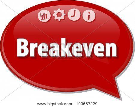 Speech bubble dialog illustration of business term saying Breakeven