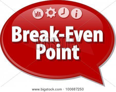 Speech bubble dialog illustration of business term saying Break-Even Point