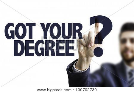 Business man pointing the text: Got Your Degree?
