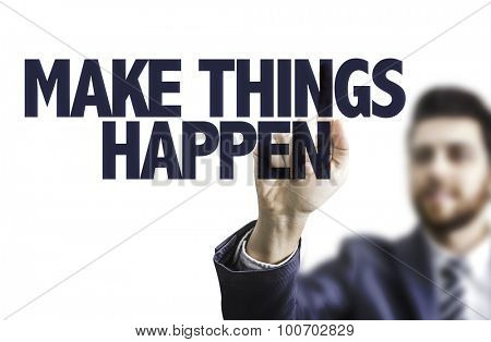 Business man pointing the text: Make Things Happen