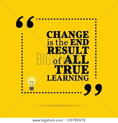 Inspirational Motivational Quote. Change Is The End Result Of All True Learning. Simple Trendy Desig