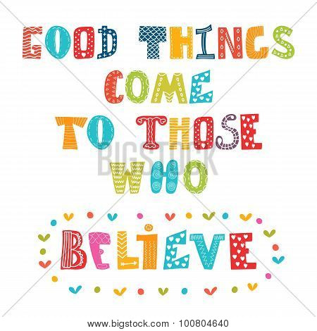 Good Things Come To Those Who Believe. Cute Postcard