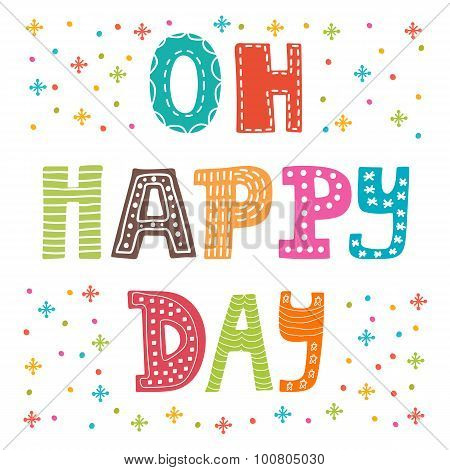 Oh Happy Day. Cute Postcard. Funny Greeting Card With Colored Design Elements