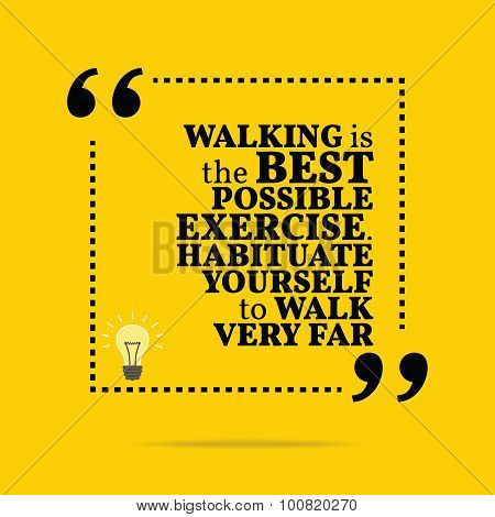 Inspirational Motivational Quote. Walking Is The Best Possible Exercise. Habituate Yourself To Walk