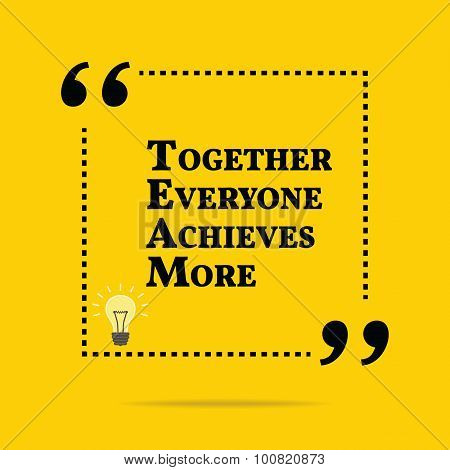 Inspirational Motivational Quote. Together Everyone Achieves More.