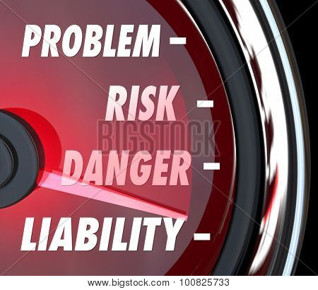 Problem, Risk, Danger and Liability words on a speedometer or gauge to measure your legal exposure from injuries or other hazards or trouble