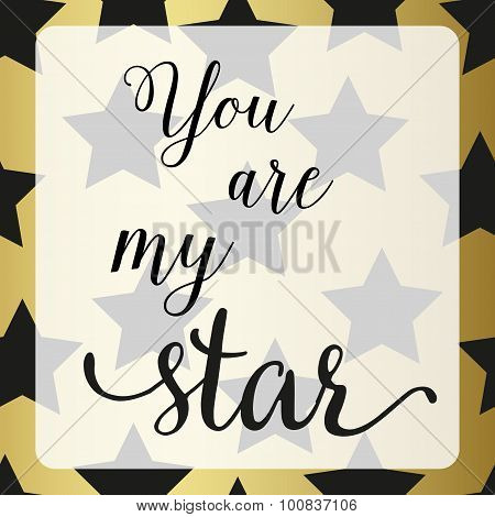 Poster with star. You are my star sign. Calligraphy style black and gold