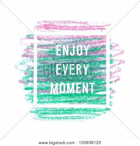 "Motivation Poster ""enjoy Every Moment""."