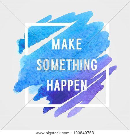 "Motivation Poster ""make Something Happen""."