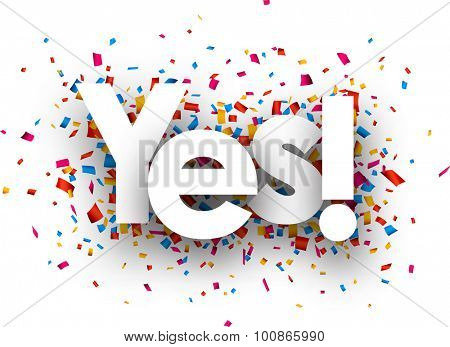 Yes with colour confetti. Vector paper illustration.