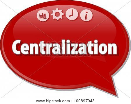 Speech bubble dialog illustration of business term saying Centralization