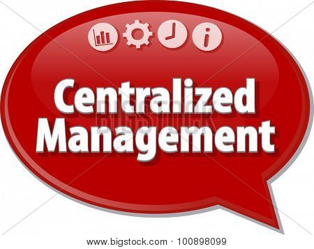Speech bubble dialog illustration of business term saying Centralized Management