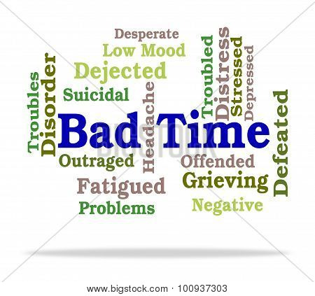 Bad Time Means Hard Times And Hardship