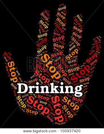 Stop Drinking Alcohol Represents Roaring Drunk And Caution
