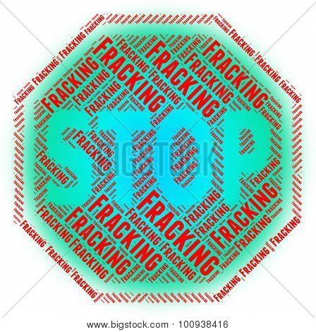 Stop Fracking Represents Hydraulic Fracturing And Fraccing