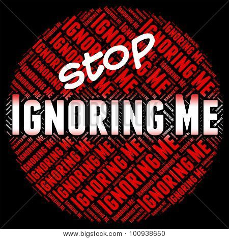 Stop Ignoring Me Means Ignores Stopped And Stopping