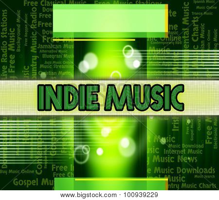 Indie Music Indicates Sound Track And Independent