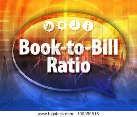 Speech bubble dialog illustration of business term saying Book-to-Bill Ratio