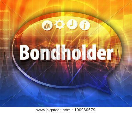 Speech bubble dialog illustration of business term saying Bondholder