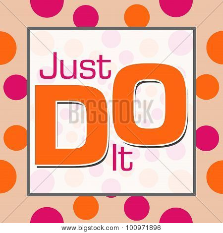 Just Do It Pink Orange Dots