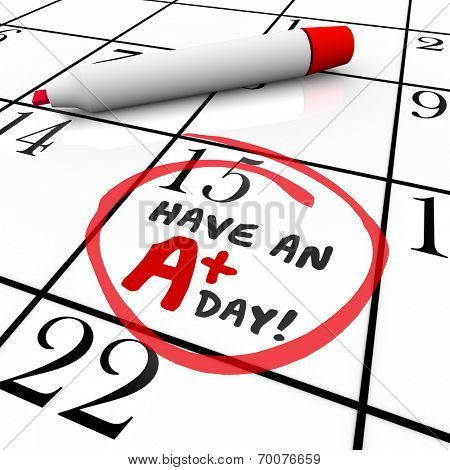 Have an A Plus Day words circled on a calendar wishing you the best experience today
