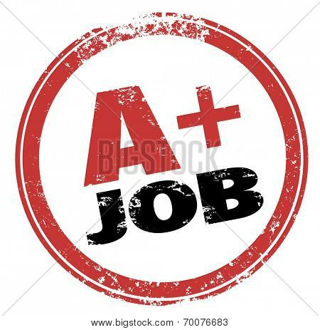 A Plus Job words in a red ink stamp as a grade or evaluation for your performance at work or on  a test or exam