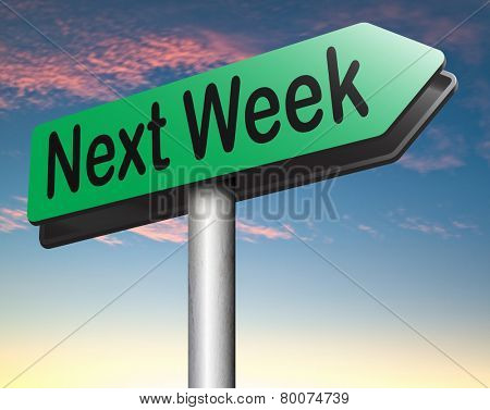 next week coming soon near future agenda time schedule calendar