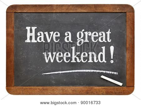 have a great weekend  - white chalk text on a vintage slate blackboard