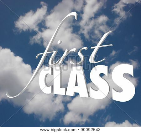 First Class words in white 3d letters on a blue cloudy sky to illustrate or advertise top level service or exclusive executive service to customers
