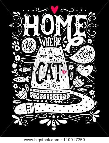 Home Is Where A Cat Is. Inspirational Quote With A Pet. Hand Drawn Vintage Illustration With Hand-le
