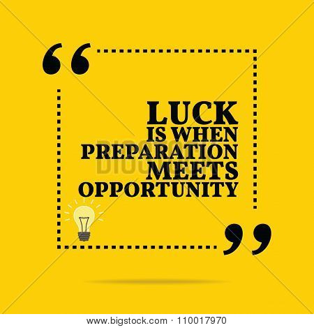 Inspirational Motivational Quote. Luck Is When Preparation Meets Opportunity.