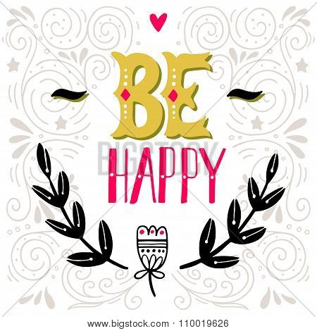 Be Happy. Inspirational Quote. Hand Drawn Vintage Illustration With Hand-lettering.