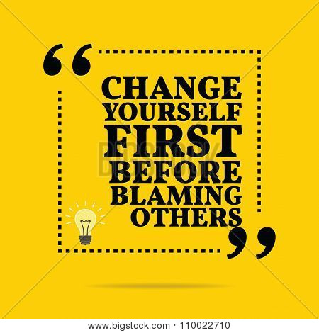 Inspirational Motivational Quote. Change Yourself First Before Blaming Others.