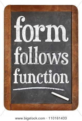form follows function design principle - white chalk text on a vintage slate blackboard