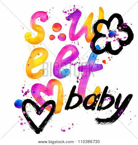 Sweet baby. T-shirt lettering graphics design. Text sweet. T-shirt graphics design. watercolor illus