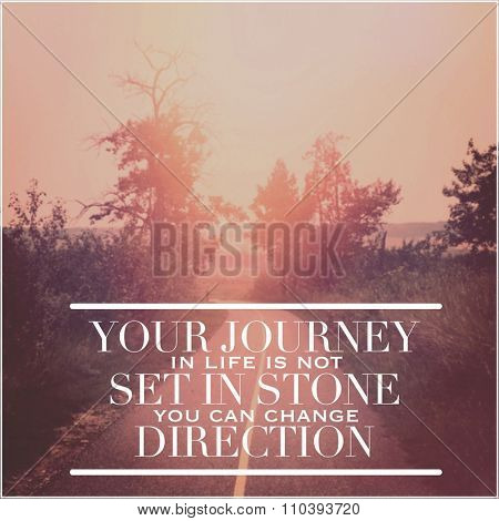 Inspirational Typographic Quote -Your journey in life is not set in store you can change direction