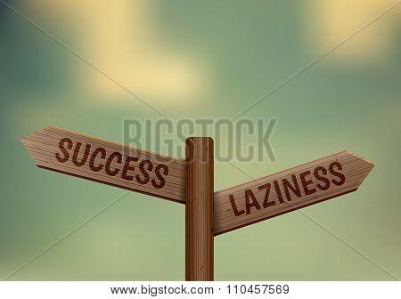 Laziness or success.