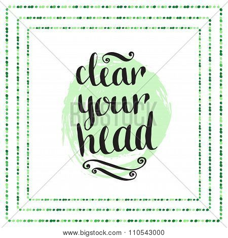 Hand Drawn Calligraphic Quote - Clear Your Head. Vector