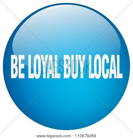 Be Loyal Buy Local Blue Round Gel Isolated Push Button
