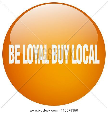 Be Loyal Buy Local Orange Round Gel Isolated Push Button