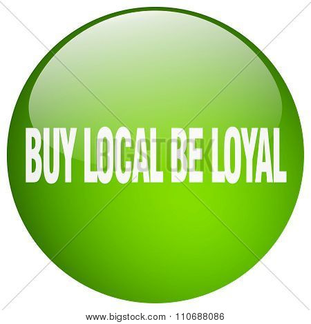 Buy Local Be Loyal Green Round Gel Isolated Push Button