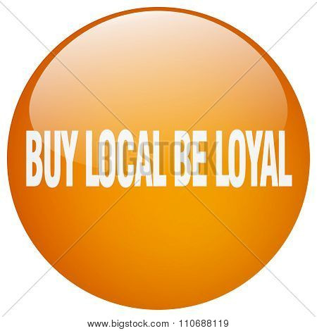 Buy Local Be Loyal Orange Round Gel Isolated Push Button