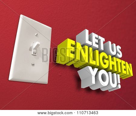 Let Us Enlighten You words in 3d letters beside a light switch on a wall to illustrate sharing or teaching of information, direction or guidance